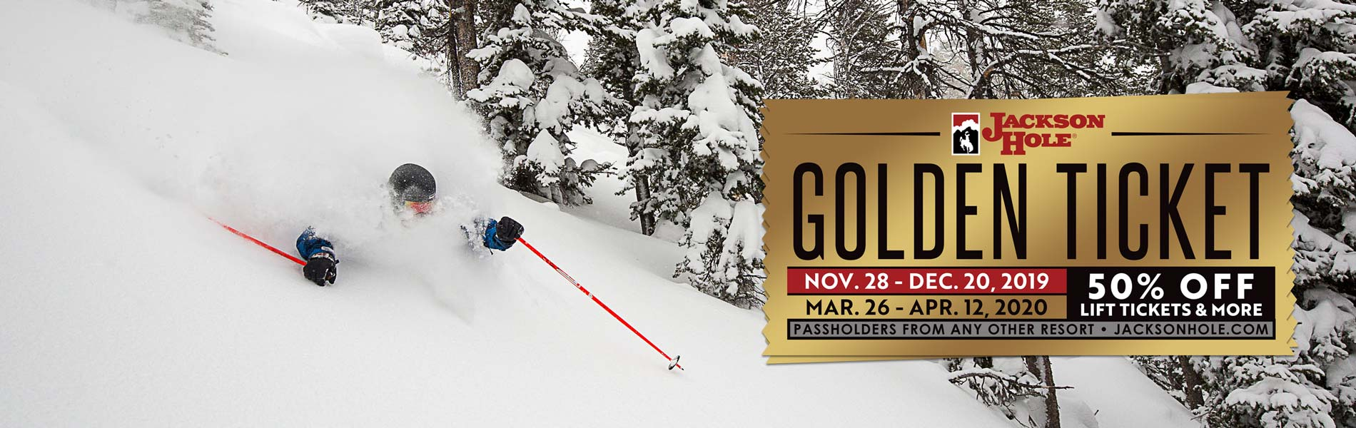 Golden Ticket november 28 to december 20 2019 and march 26 to april 12 2020. 50 percent off lift ticket and more.